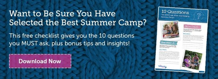 Want to be sure you have selected the best summer camp? This free checklist gives you the 10 questions you must ask, plus bonus tips and insights. Download Now.