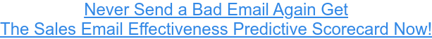 Never Send a Bad Email AgainGet The Sales Email EffectivenessPredictive  Scorecard Now!