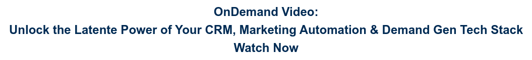 OnDemand Video:  Unlock the Latente Power of Your CRM, Marketing Automation & Demand Gen Tech  Stack  Watch Now