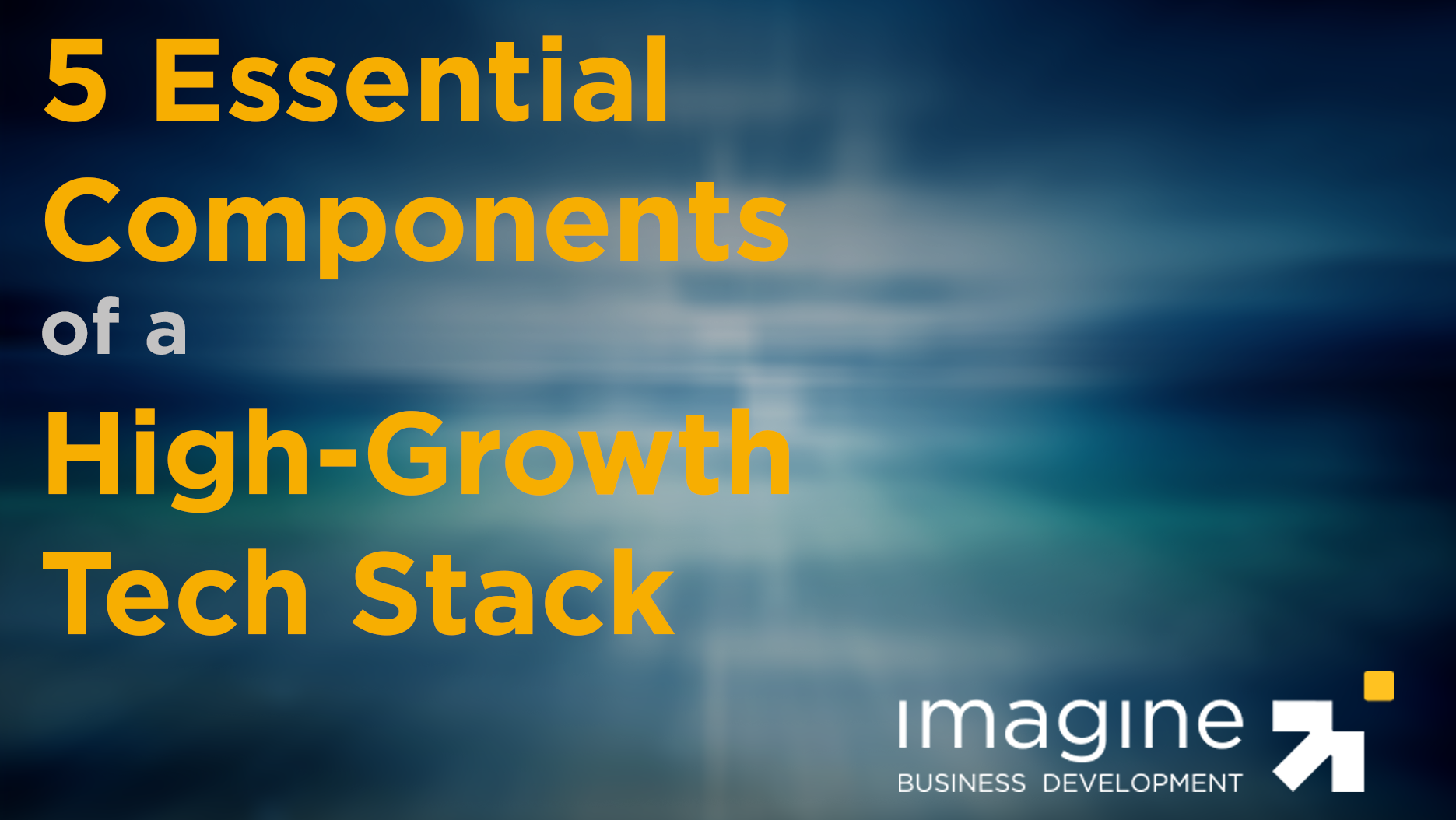 5 Essential Components of a High-Growth Tech Stack