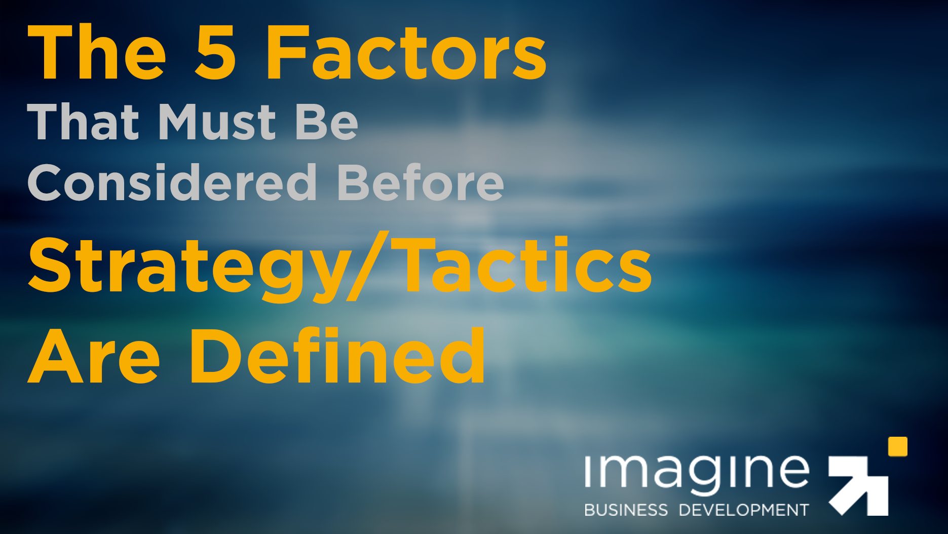 5 Factors That Must Be Considered Before Strategy/Tactics Are Defined