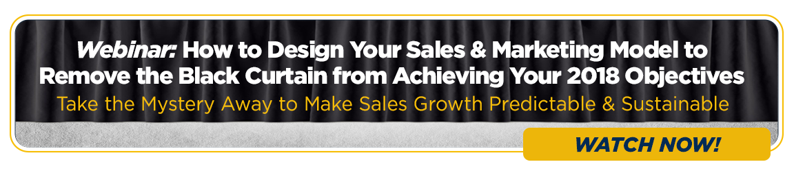 How to Design Your Sales & Marketing Model to Remove the Black Curtain from Achieving Your 2018 Objectives