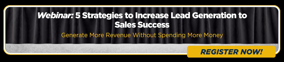 Webinar: 5 Strategies to Increase Lead Generation to Sales Success