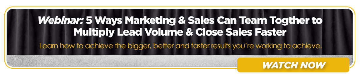 5 Ways Marketing & Sales Can Team Together to Multiply Lead Volume and Close Sales