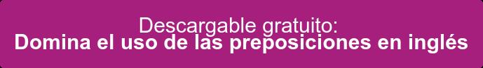 Descargable gratuito: Domina el uso de las preposiciones en inglés