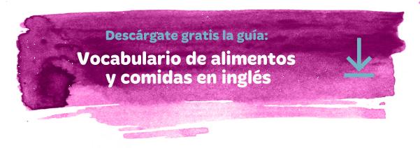 """Guía descargable: """"Vocabulario de alimentos y comidas en inglés"""""""
