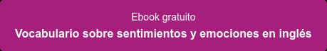 Ebook gratuito Vocabulario sobre sentimientos y emociones en inglés