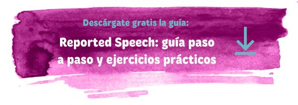 Descargable gratuito: Reported Speech (explicación + ejercicios)