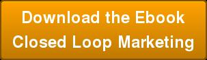 Download the Ebook   Closed Loop Marketing