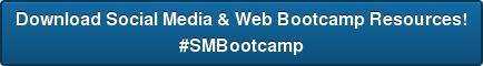 Download Social Media & Web Bootcamp Resources! #SMBootcamp