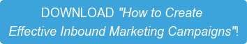 "DOWNLOAD ""How to Create  Effective Inbound Marketing Campaigns""!"