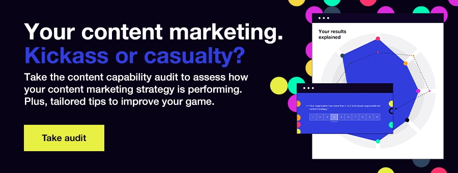 Take the content capability audit to assess how your content marketing strategy is performing. Plus, tailored tips to improve your game.