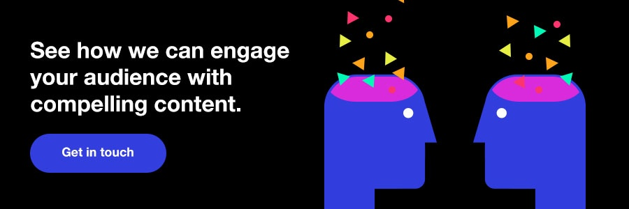 See how we can engage your audience with compelling content. Click here to get in touch.