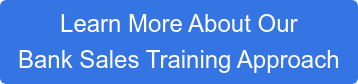 Learn More About Our  Bank Sales Training Approach