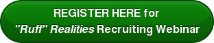"REGISTER HERE for ""Ruff"" Realities Recruiting Webinar"