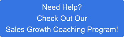 Need Help?  Our Sales Growth Coach  Can Help!
