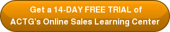 Get a 14-DAY FREE TRIAL of ACTG's Online Sales Learning Center