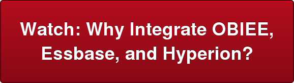 Watch: Why Integrate OBIEE,  Essbase, and Hyperion?