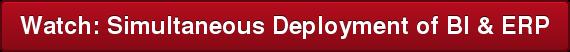 Watch: Simultaneous Deployment of BI & ERP