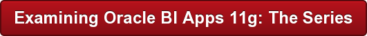 Examining Oracle BI Apps 11g: The Series