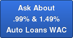 Ask About .99% & 1.49% Auto Loans WAC