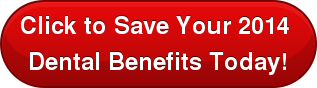 Click to Save Your 2014 Dental Benefits Today!