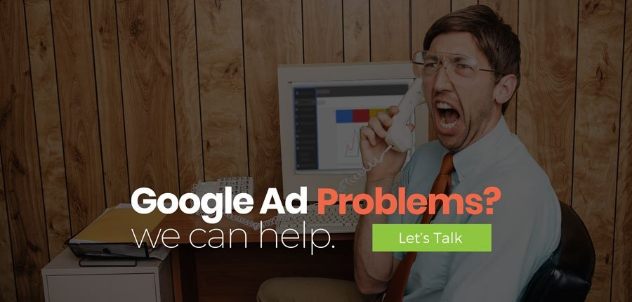 google ad problems? we can help. let's talk