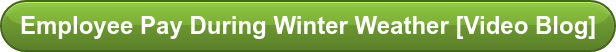 Employee Pay During Winter Weather [Video Blog]