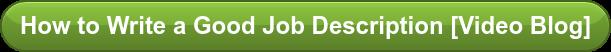 How to Write a Good Job Description [Video Blog]