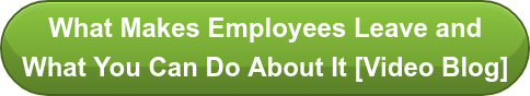 What Makes Employees Leave and What You Can Do About It [Video Blog]
