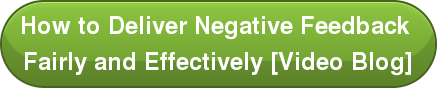 How to Deliver Negative Feedback  Fairly and Effectively [Video Blog]