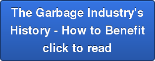 The Garbage Industry's History - How to Benefit click to read