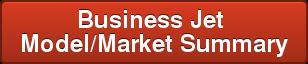 Business Jet Model/Market Summary