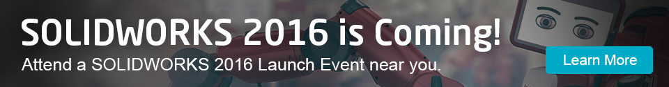 SOLIDWORKS 2016 Launch Events - Register Today!