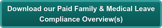 Download our Paid Family & Medical Leave  Compliance Overview(s)