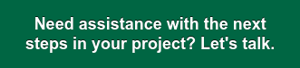 Need assistance with the next  steps in your project? Let's talk.