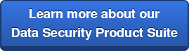 Learn more about our Data Security Product Suite