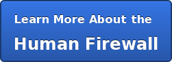 Learn More About the  Human Firewall