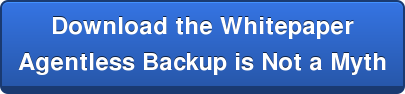 Download the Whitepaper Agentless Backup is Not a Myth