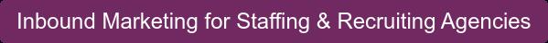 Inbound Marketing for Staffing & Recruiting Agencies