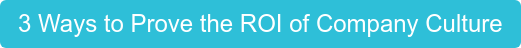 3 Ways to Prove the ROI of Company Culture