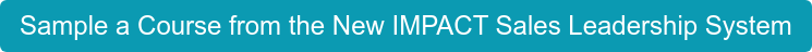 Sample a Course from the New IMPACT Sales Leadership System
