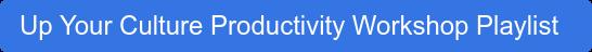Up Your Culture Productivity Workshop Playlist