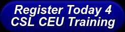 Register Today 4 CSL CEU Training