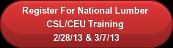 Register For National Lumber  CSL/CEU Training  2/28/13 & 3/7/13