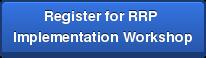 Register for RRP  Implementation Workshop