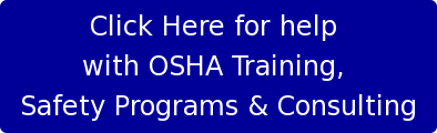 Click Here for help  with OSHA Training,  Safety Programs& Consulting