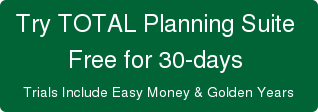 Try TOTAL Planning Suite Free for 30-days  Trials Include Easy Money & Golden Years