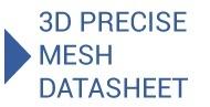 3D Precise Mesh Datasheet