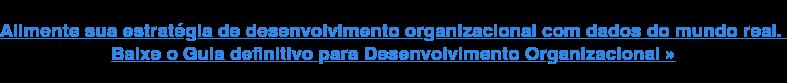 Baixe o Guia definitivo para Desenvolvimento Organizacional »
